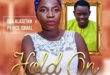 New Music: Hold On(Duro Na)-Oba Alasetan ft Prince Israel 6