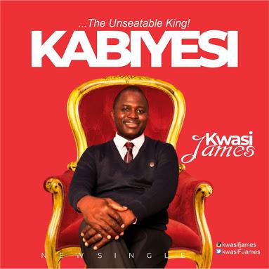 New Music:- Kabiyesi -Kwasi James 1