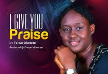 """New Music:-""""I Give You Praise"""" By Taiwo Okotete 5"""