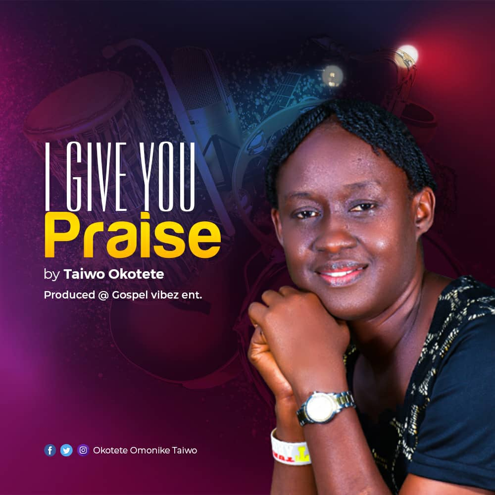 """New Music:-""""I Give You Praise"""" By Taiwo Okotete 1"""