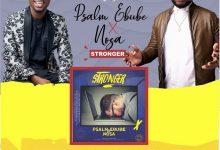 New Music:-''Stronger'' By Psalm Ebube Ft. Nosa || Trinity Media 7