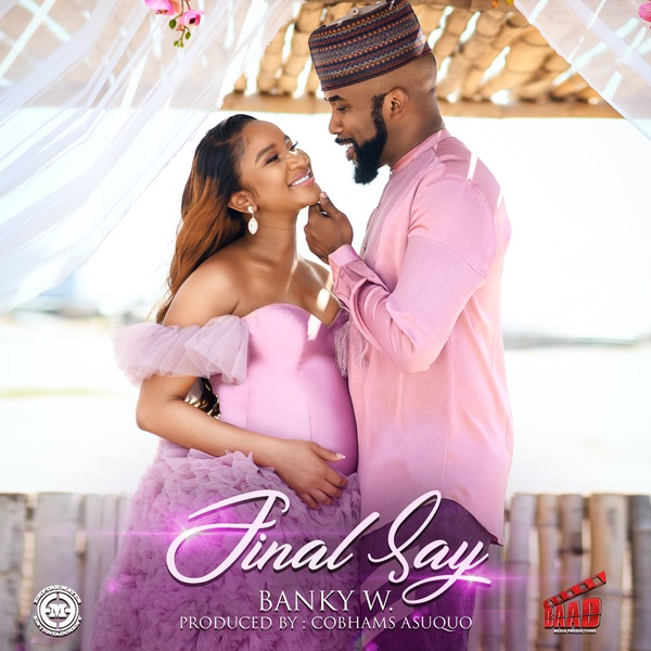 """(Audio + Video)""""Final Say"""" By Banky W. (Free video download)    Trinity Media 1"""