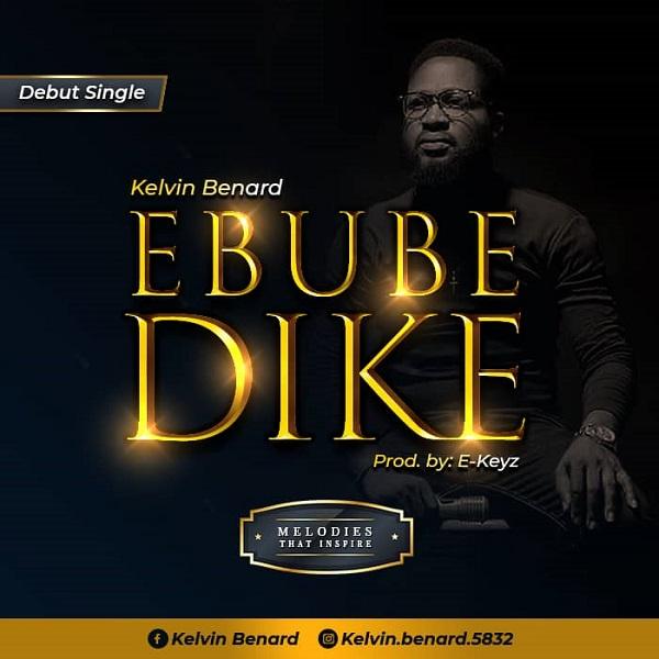 "Music:-""Ebube Dike"" By Kelvin Benard || Trinity Media 1"