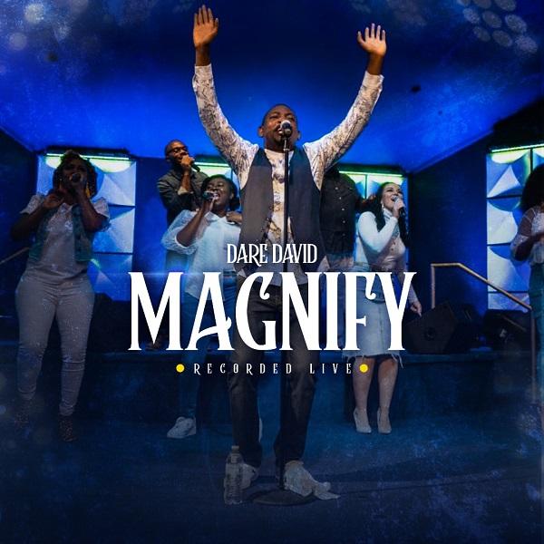 Lyrics:-MAGNIFY – Dare David 1