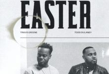 """Music:- """"Easter"""" Travis Greene Ft. Todd Dulaney (Free Download) 
